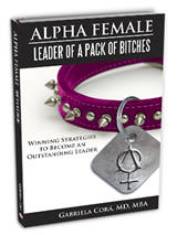Alpha Female©: Leader of a Pack of Bitches by Gaby Cora
